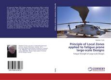 Portada del libro de Principle of Local Zones applied to fatigue prone large-scale Designs