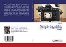 Bookcover of Agenda Setting and News Framing in Ethiopian News Media
