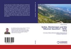 "Bookcover of Serbia, Montenegro and the ""Albanian Question"", 1878-1912"