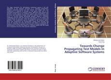 Bookcover of Towards Change Propagating Test Models In Adaptive Software Systems