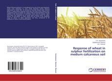 Bookcover of Response of wheat in sulphur fertilization on medium calcareous soil
