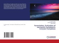 Bookcover of Formulation, Evaluation of Ivermectin Cyclodextrin Inclusion Complexes