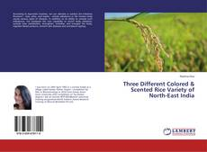 Bookcover of Three Different Colored & Scented Rice Variety of North-East India