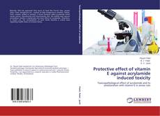 Capa do livro de Protective effect of vitamin E against acrylamide induced toxicity