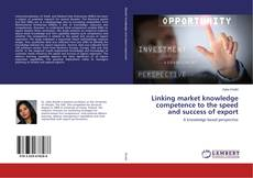 Bookcover of Linking market knowledge competence to the speed and success of export