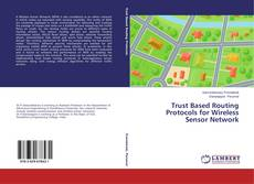 Trust Based Routing Protocols for Wireless Sensor Network的封面