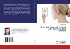 Brain structure and circuitry in body dysmorphic disorder kitap kapağı