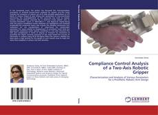 Bookcover of Compliance Control Analysis of a Two-Axis Robotic Gripper