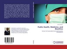 Bookcover of Public Health, Medicine, and Bioethics