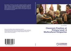Couverture de Classroom Practices at Primary Level: A Multicultural Perspective