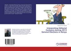 Bookcover of Interpreting Editorial Cartoons during 2013 General Elections in Kenya