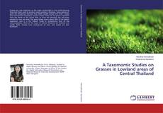 Bookcover of A Taxomomic Studies on Grasses in Lowland areas of Central Thailand