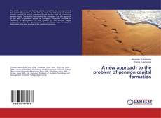 Bookcover of A new approach to the problem of pension capital formation