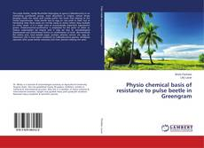Bookcover of Physio chemical basis of resistance to pulse beetle in Greengram