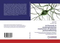 K-Channels in cerebroprotective mechanism of ischemic postconditioning kitap kapağı