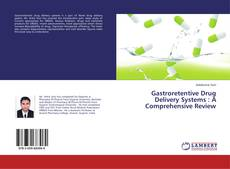 Bookcover of Gastroretentive Drug Delivery Systems : A Comprehensive Review