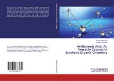 Bookcover of Arylboronic Acid: An Versatile Catalyst in Synthetic Organic Chemistry