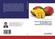 Aroma of Manggo Fruit: Biosynthesis and Postharvest Technology kitap kapağı