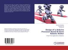Capa do livro de Design of a Arduino Processor Based Bi-Servo Robotic Walker