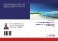 An Illustrative Manual on Agricultural Engineering Technology kitap kapağı