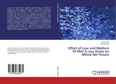 Buchcover von Effect of Low and Medium 10 MeV X-rays Doses on Albino Rat Tissues