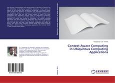 Bookcover of Context Aware Computing in Ubiquitous Computing Applications