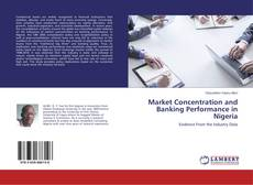Bookcover of Market Concentration and Banking Performance in Nigeria