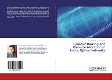 Dynamic Routing and Resource Allocation in Elastic Optical Networks的封面