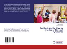 Bookcover of Synthesis and Anti-tumor Studies of Steroidal Pyrazolines
