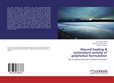 Capa do livro de Wound healing & antioxidant activity of polyherbal formulation