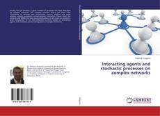 Bookcover of Interacting agents and stochastic processes on complex networks