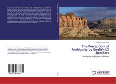 Bookcover of The Perception of Ambiguity by English L2 Speakers