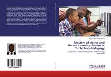 Mastery of Active and Shared Learning Processes for Techno-Pedagogy kitap kapağı