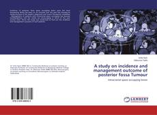Copertina di A study on incidence and management outcome of posterior fossa Tumour