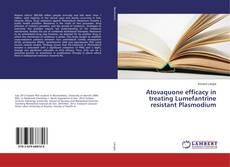Portada del libro de Atovaquone efficacy in treating Lumefantrine resistant Plasmodium