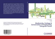 Bookcover of Biodiversity, Ecology & Conservation of Tropical Dry Evergreen Forest