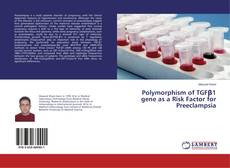 Bookcover of Polymorphism of TGFβ1 gene as a Risk Factor for Preeclampsia