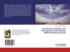 Bookcover of The Muslim Brothers and the Egyptian Arab Spring- Mohamed Morsi Epoch