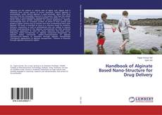 Обложка Handbook of Alginate Based Nano-Structure for Drug Delivery