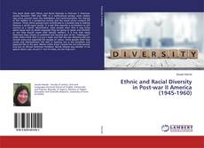 Bookcover of Ethnic and Racial Diversity in Post-war II America (1945-1960)