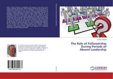 Couverture de The Role of Followership During Periods of Absent Leadership