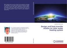 Bookcover of Design and heat transfer studies on solar water heating system
