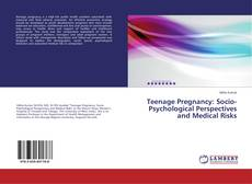 Teenage Pregnancy: Socio-Psychological Perspectives and Medical Risks kitap kapağı