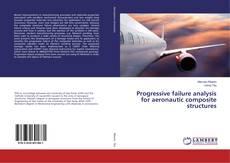 Bookcover of Progressive failure analysis for aeronautic composite structures