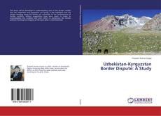 Couverture de Uzbekistan-Kyrgyzstan Border Dispute: A Study