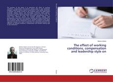 The effect of working conditions, compensation and leadership style on的封面