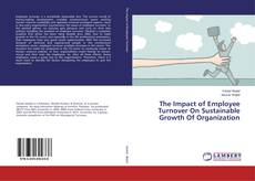 Bookcover of The Impact of Employee Turnover On Sustainable Growth Of Organization