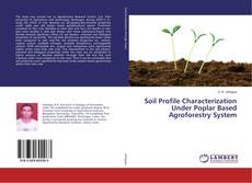 Couverture de Soil Profile Characterization Under Poplar Based Agroforestry System