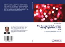 Bookcover of The development of a clique finding algorithm and its use