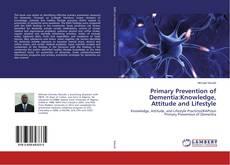 Copertina di Primary Prevention of Dementia:Knowledge, Attitude and Lifestyle